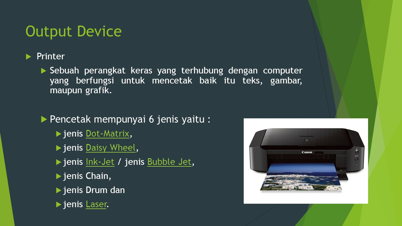 Output Device Pencetak mempunyai 6 jenis yaitu : Printer