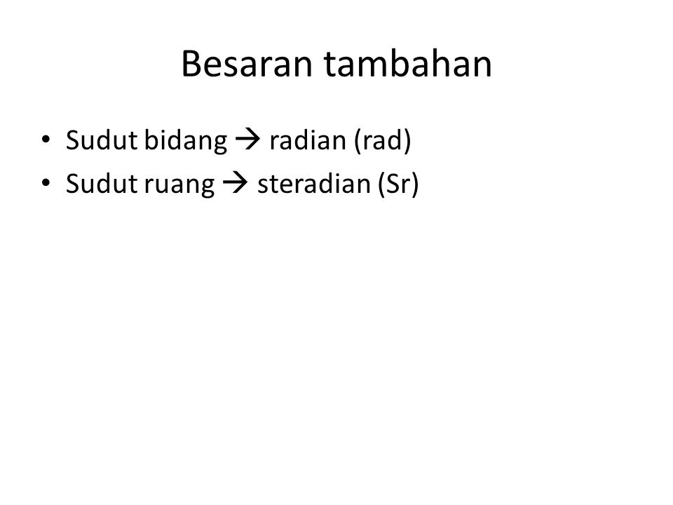 Besaran tambahan Sudut bidang  radian (rad)