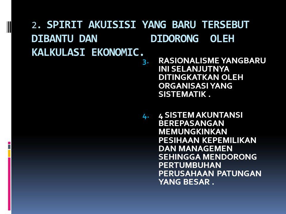 2. SPIRIT AKUISISI YANG BARU TERSEBUT DIBANTU DAN DIDORONG OLEH KALKULASI EKONOMIC.