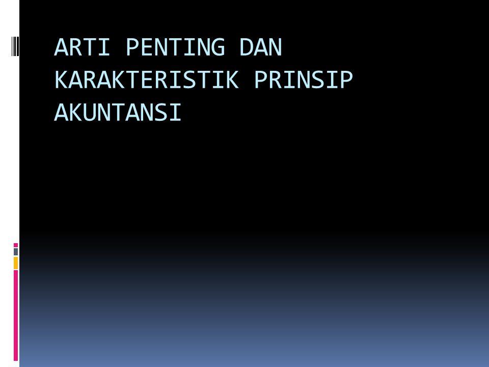 ARTI PENTING DAN KARAKTERISTIK PRINSIP AKUNTANSI