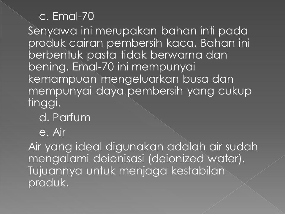 c. Emal-70 Senyawa ini merupakan bahan inti pada produk cairan pembersih kaca.