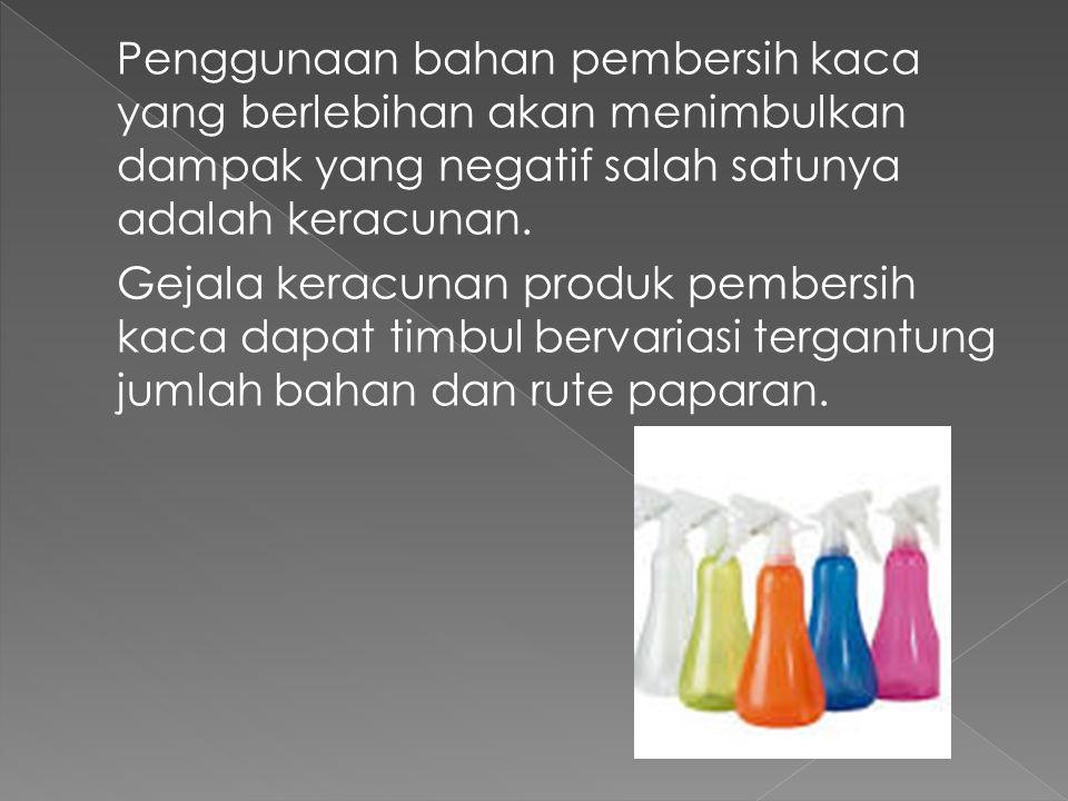 Penggunaan bahan pembersih kaca yang berlebihan akan menimbulkan dampak yang negatif salah satunya adalah keracunan.
