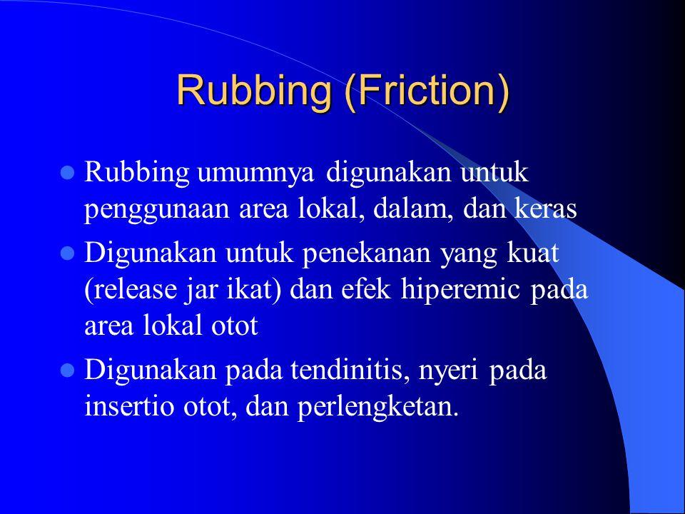 Rubbing (Friction) Rubbing umumnya digunakan untuk penggunaan area lokal, dalam, dan keras.