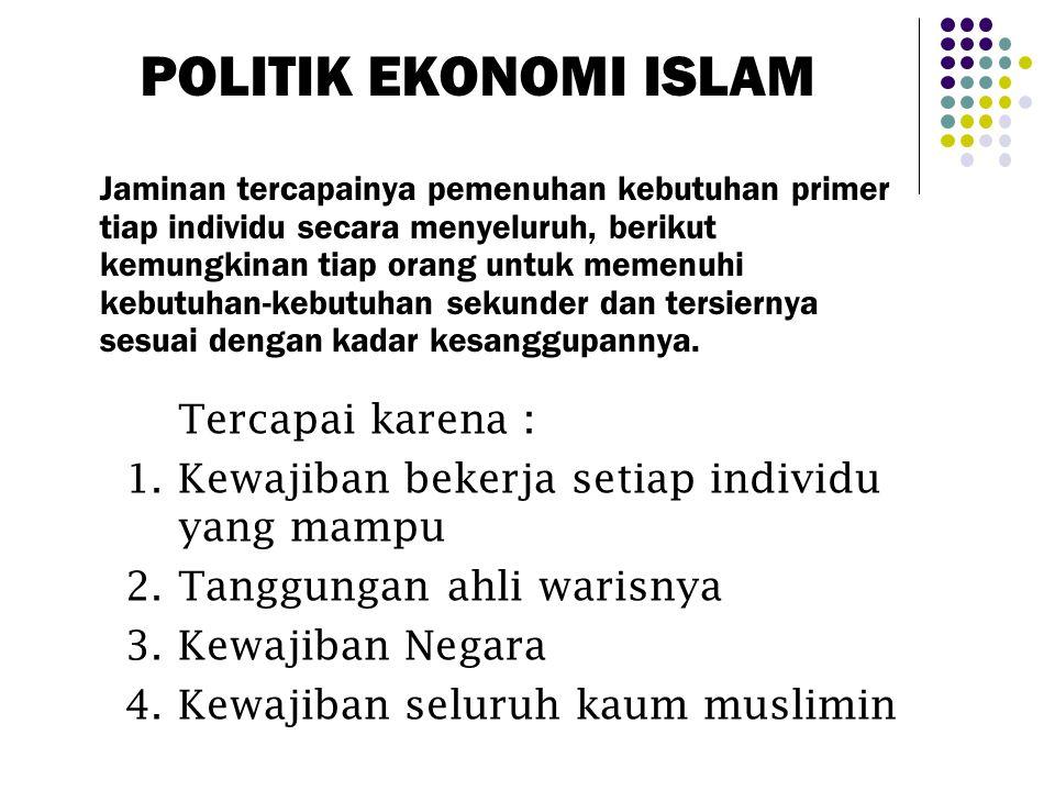 POLITIK EKONOMI ISLAM Tercapai karena :