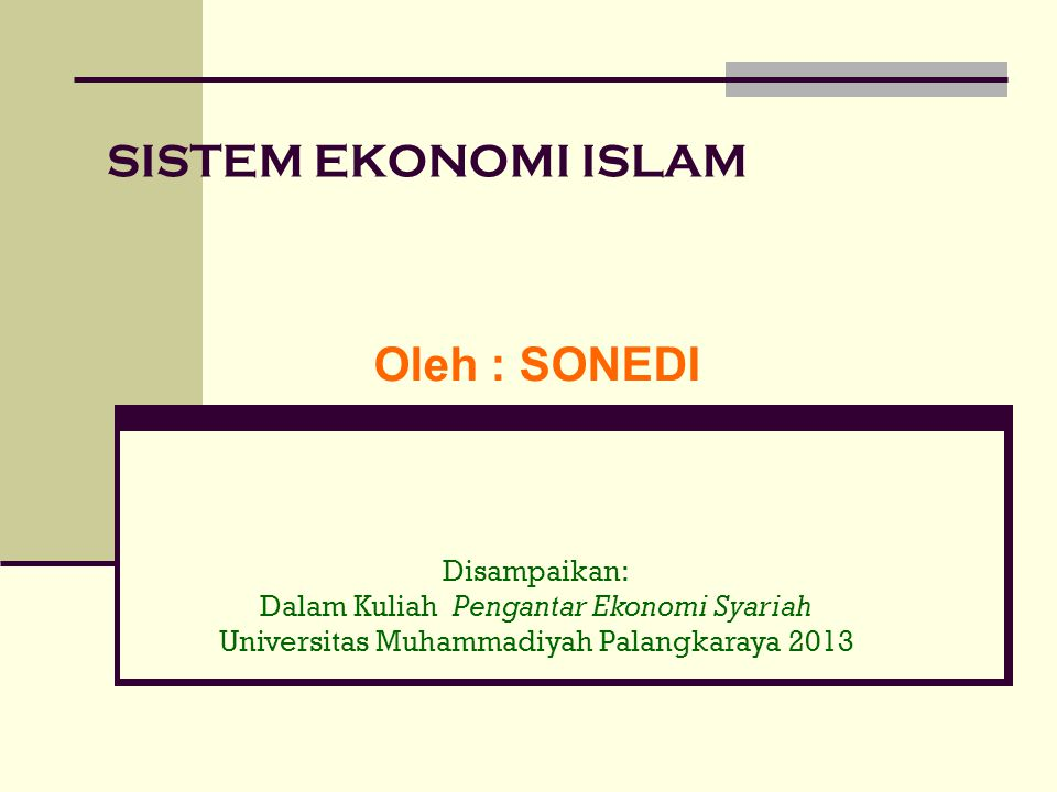 SISTEM EKONOMI ISLAM Oleh : SONEDI