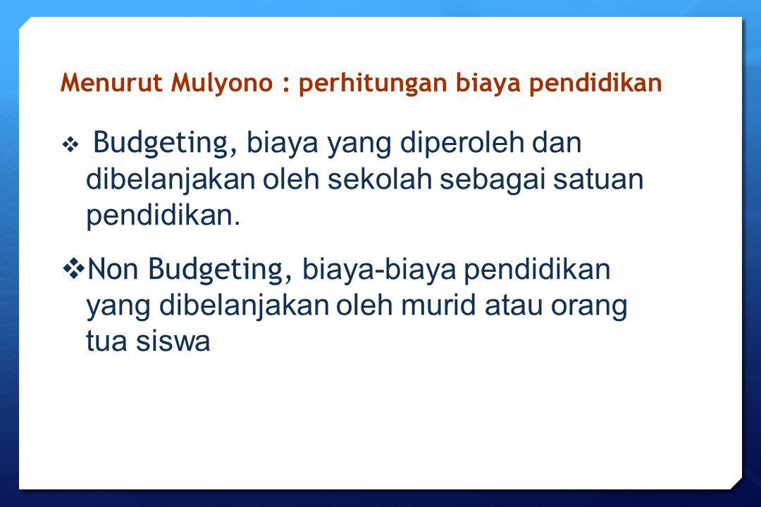 Menurut Mulyono : perhitungan biaya pendidikan