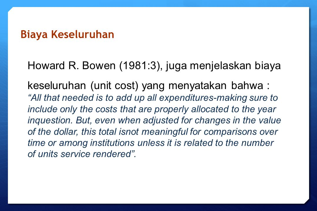 Biaya Keseluruhan Howard R. Bowen (1981:3), juga menjelaskan biaya keseluruhan (unit cost) yang menyatakan bahwa :