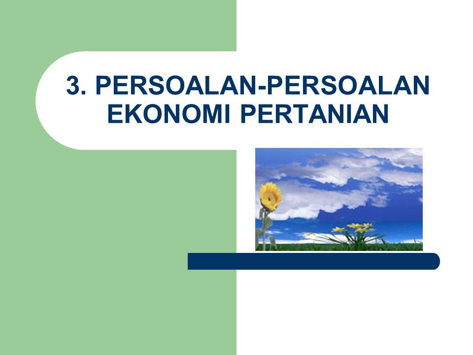 3. PERSOALAN-PERSOALAN EKONOMI PERTANIAN