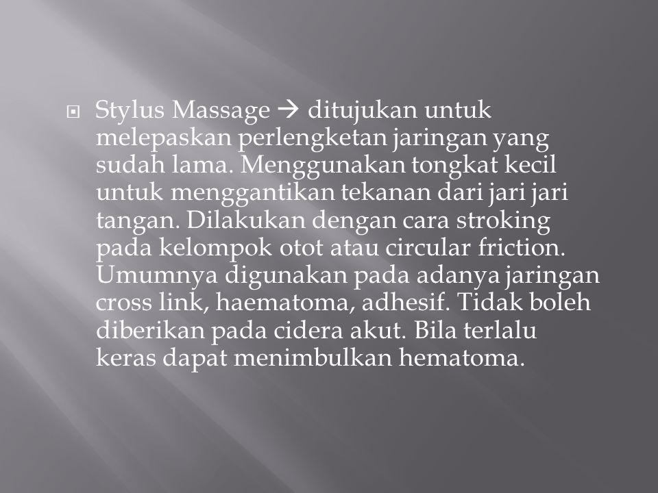 Stylus Massage  ditujukan untuk melepaskan perlengketan jaringan yang sudah lama.
