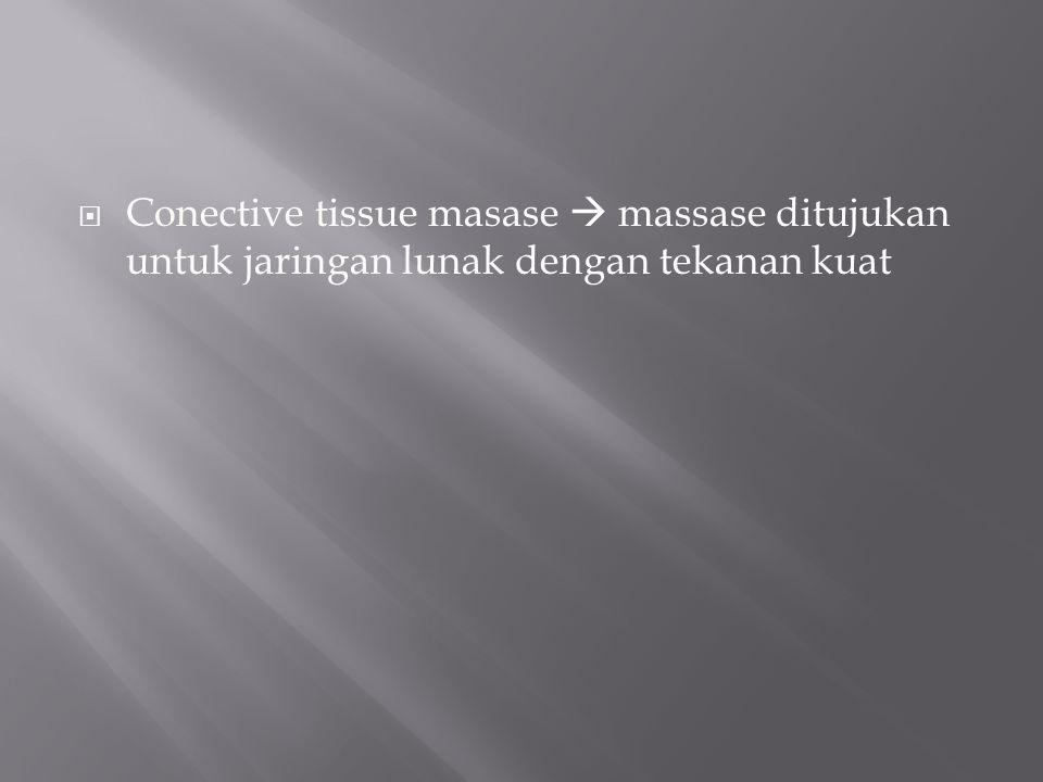 Conective tissue masase  massase ditujukan untuk jaringan lunak dengan tekanan kuat