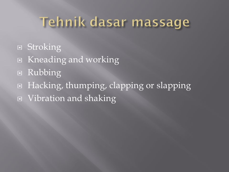 Tehnik dasar massage Stroking Kneading and working Rubbing