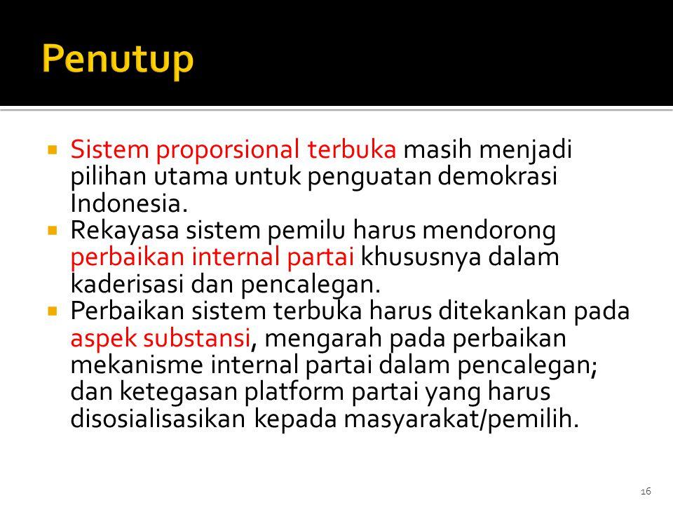 Penutup Sistem proporsional terbuka masih menjadi pilihan utama untuk penguatan demokrasi Indonesia.