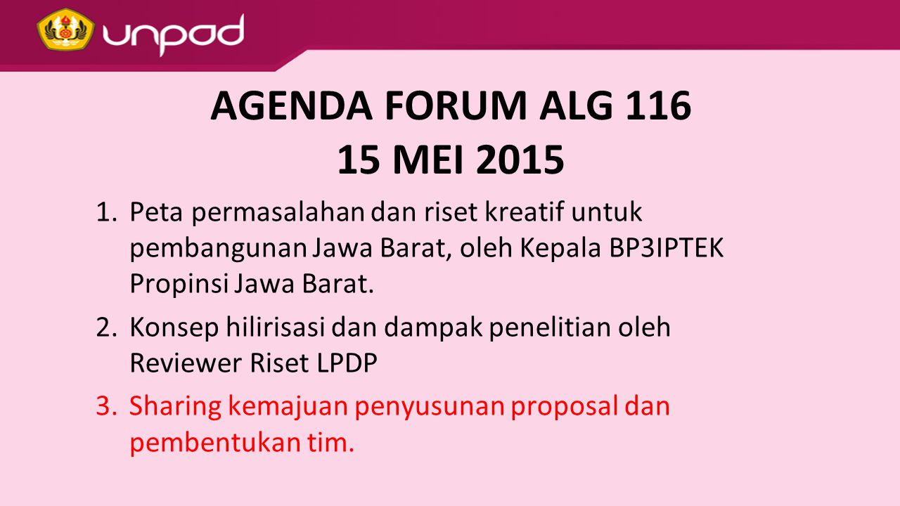 AGENDA FORUM ALG 116 15 MEI 2015. Peta permasalahan dan riset kreatif untuk pembangunan Jawa Barat, oleh Kepala BP3IPTEK Propinsi Jawa Barat.