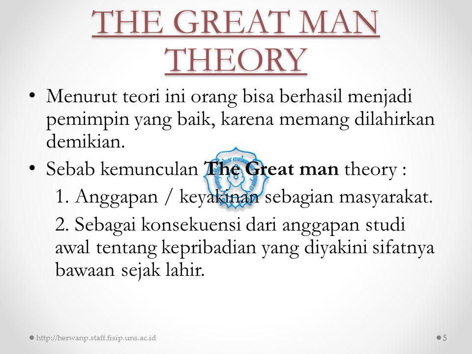 THE GREAT MAN THEORY Menurut teori ini orang bisa berhasil menjadi pemimpin yang baik, karena memang dilahirkan demikian.