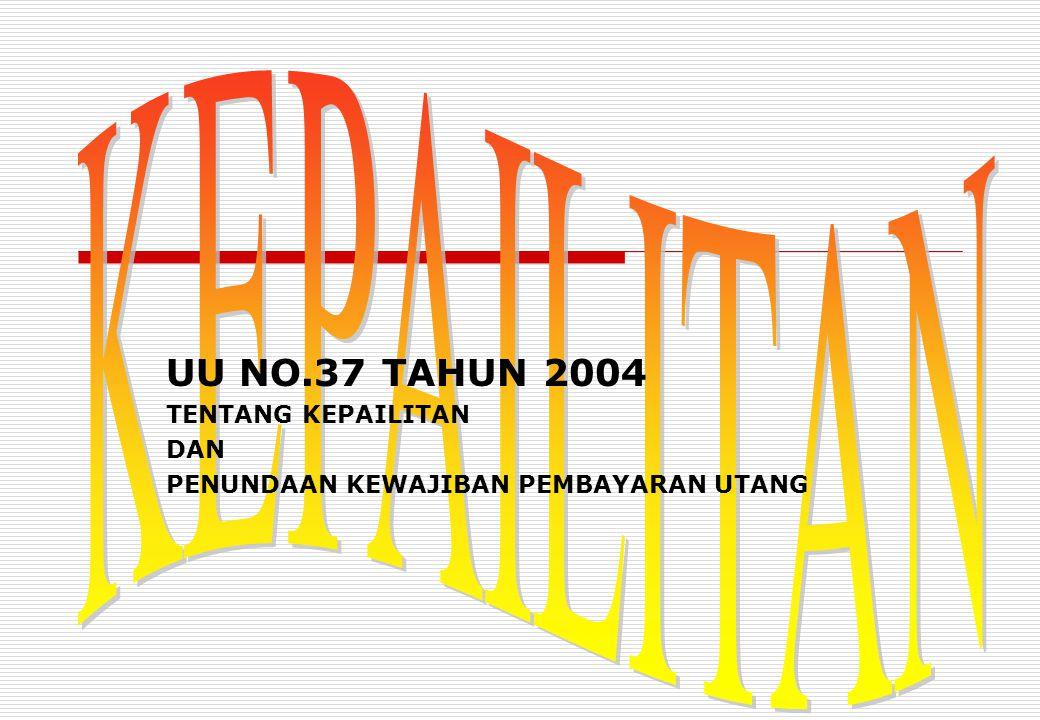 KEPAILITAN UU NO.37 TAHUN 2004 TENTANG KEPAILITAN DAN