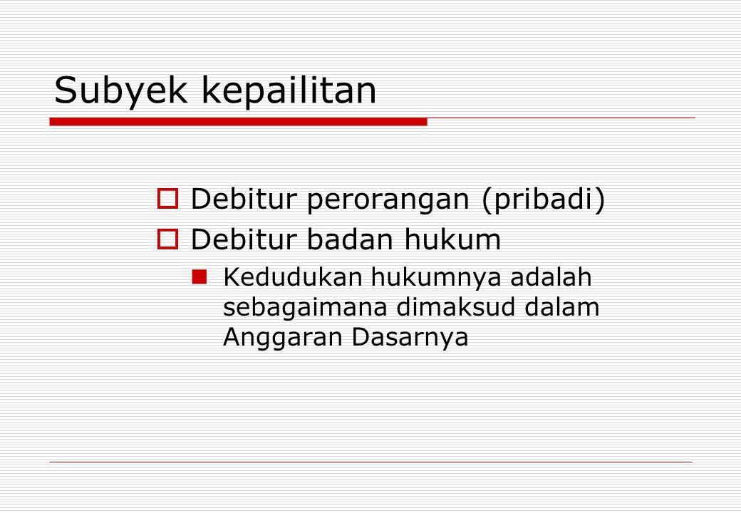Subyek kepailitan Debitur perorangan (pribadi) Debitur badan hukum