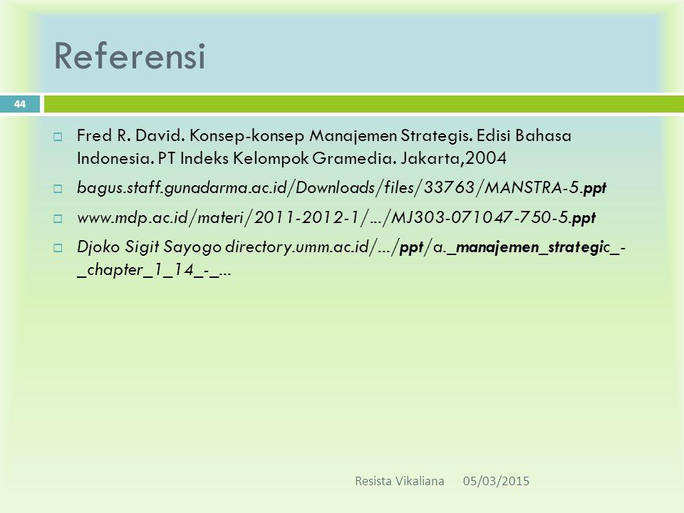 Referensi Fred R. David. Konsep-konsep Manajemen Strategis. Edisi Bahasa Indonesia. PT Indeks Kelompok Gramedia. Jakarta,2004.