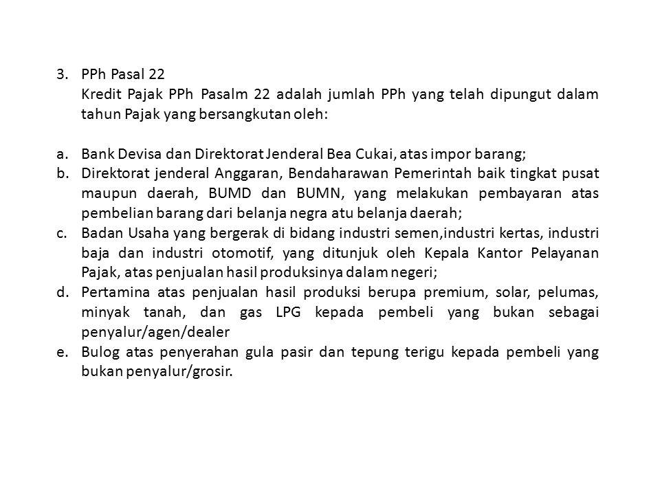 PPh Pasal 22 Kredit Pajak PPh Pasalm 22 adalah jumlah PPh yang telah dipungut dalam tahun Pajak yang bersangkutan oleh: