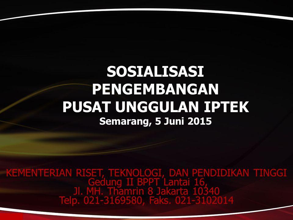 SOSIALISASI PENGEMBANGAN PUSAT UNGGULAN IPTEK Semarang, 5 Juni 2015