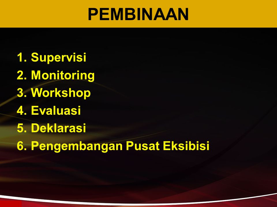 PEMBINAAN Supervisi Monitoring Workshop Evaluasi Deklarasi