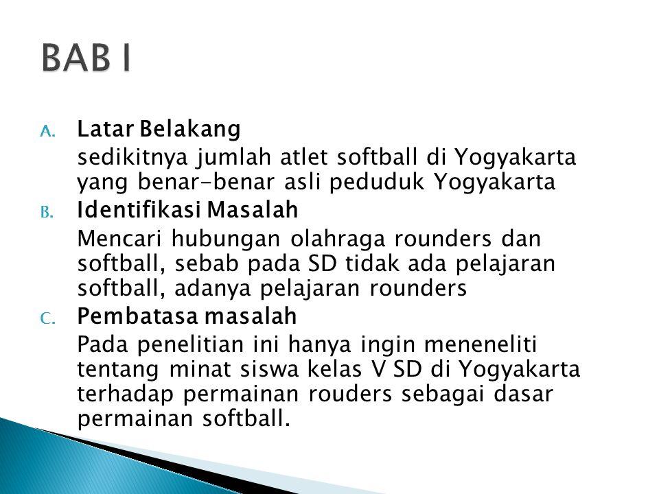 BAB I Latar Belakang. sedikitnya jumlah atlet softball di Yogyakarta yang benar-benar asli peduduk Yogyakarta.