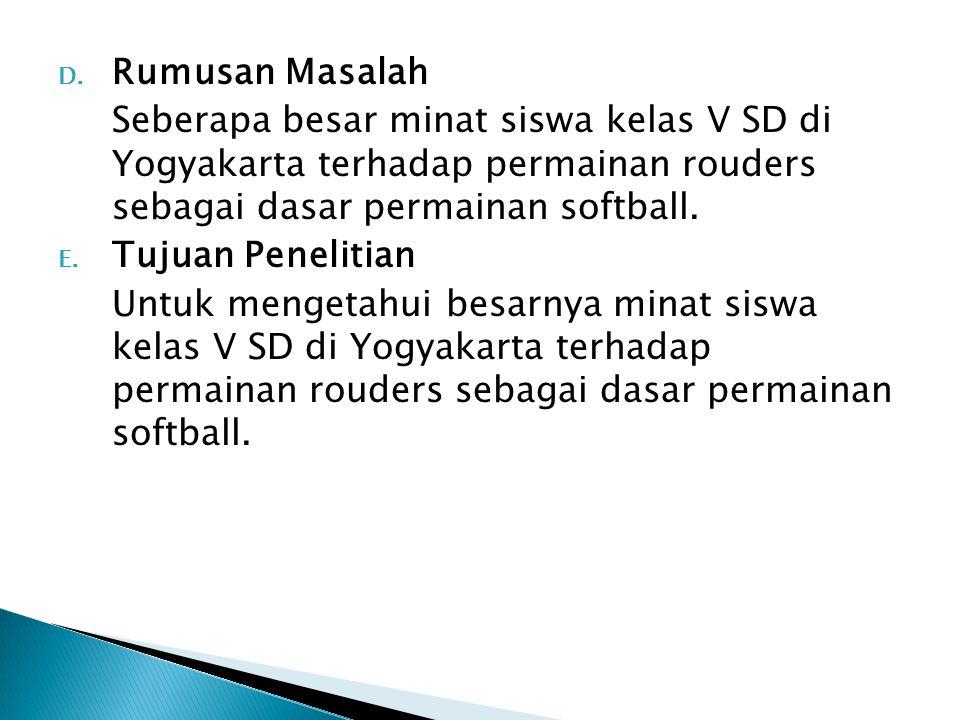 Rumusan Masalah Seberapa besar minat siswa kelas V SD di Yogyakarta terhadap permainan rouders sebagai dasar permainan softball.