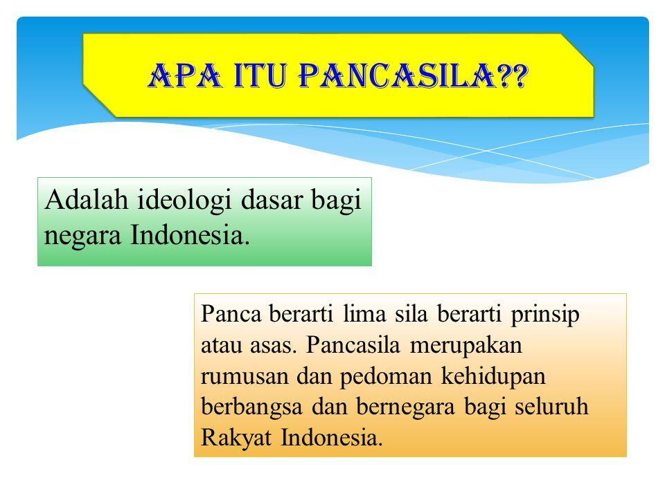 APA ITU PANCASILA Adalah ideologi dasar bagi negara Indonesia.