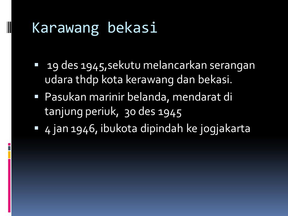Karawang bekasi 19 des 1945,sekutu melancarkan serangan udara thdp kota kerawang dan bekasi.