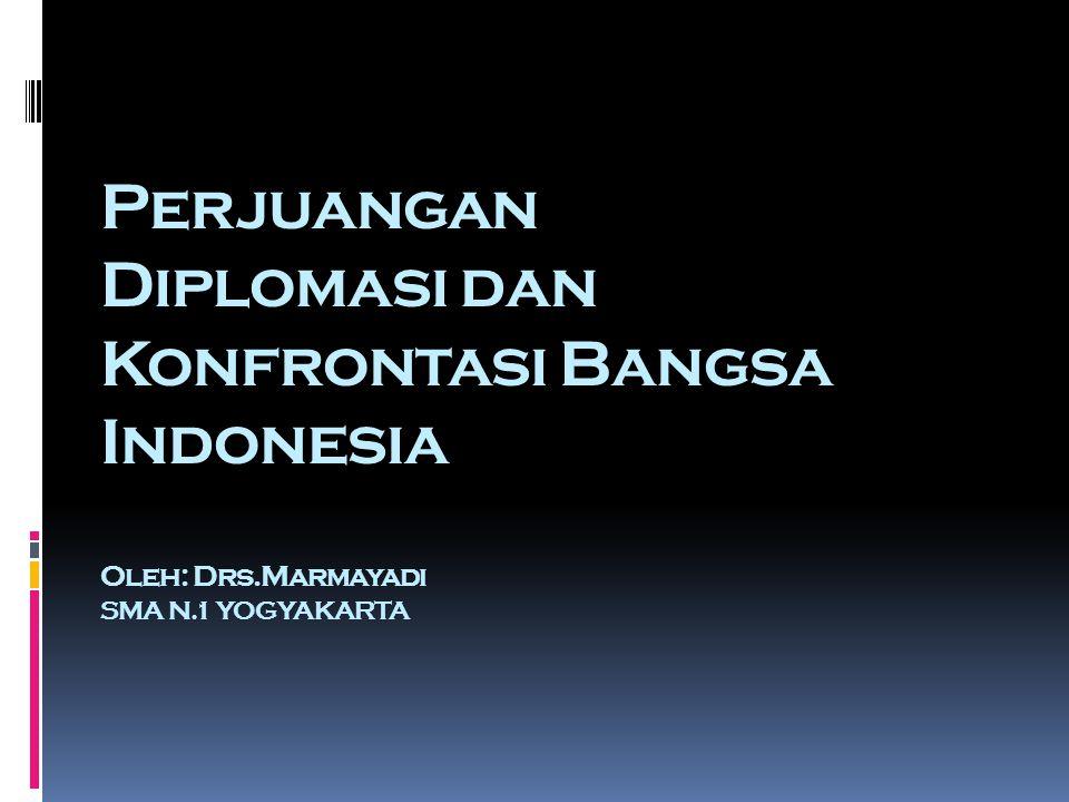 Perjuangan Diplomasi dan Konfrontasi Bangsa Indonesia Oleh: Drs