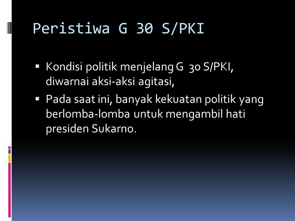 Peristiwa G 30 S/PKI Kondisi politik menjelang G 30 S/PKI, diwarnai aksi-aksi agitasi,