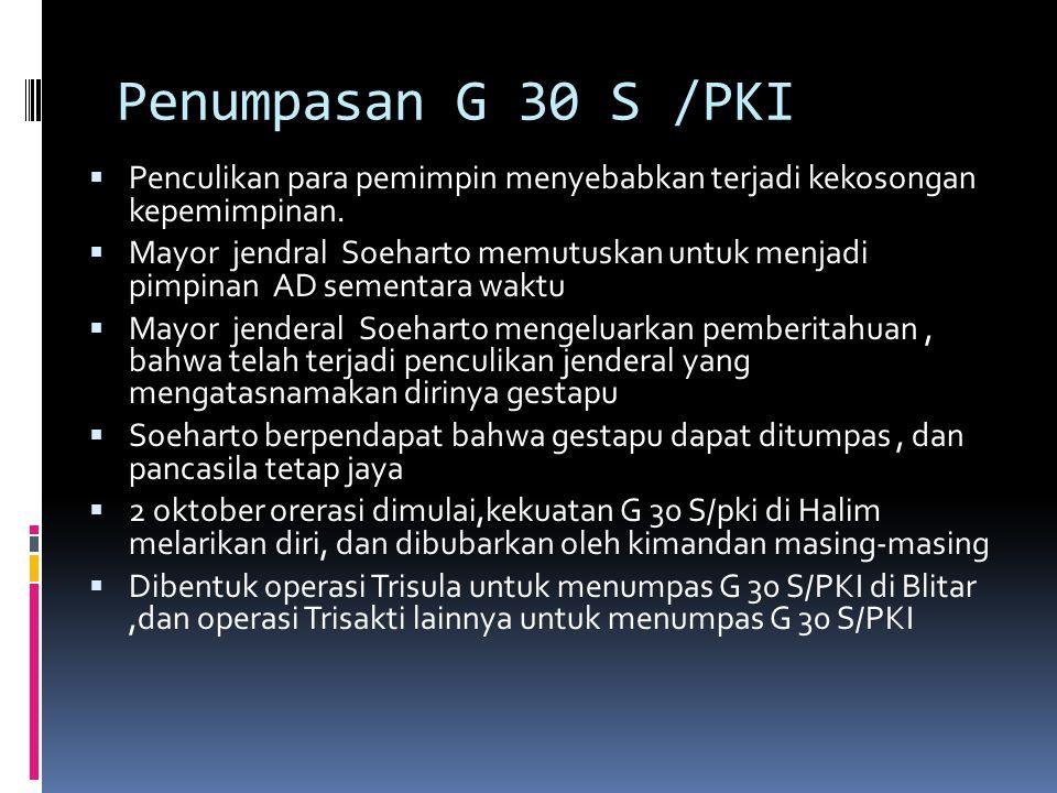 Penumpasan G 30 S /PKI Penculikan para pemimpin menyebabkan terjadi kekosongan kepemimpinan.