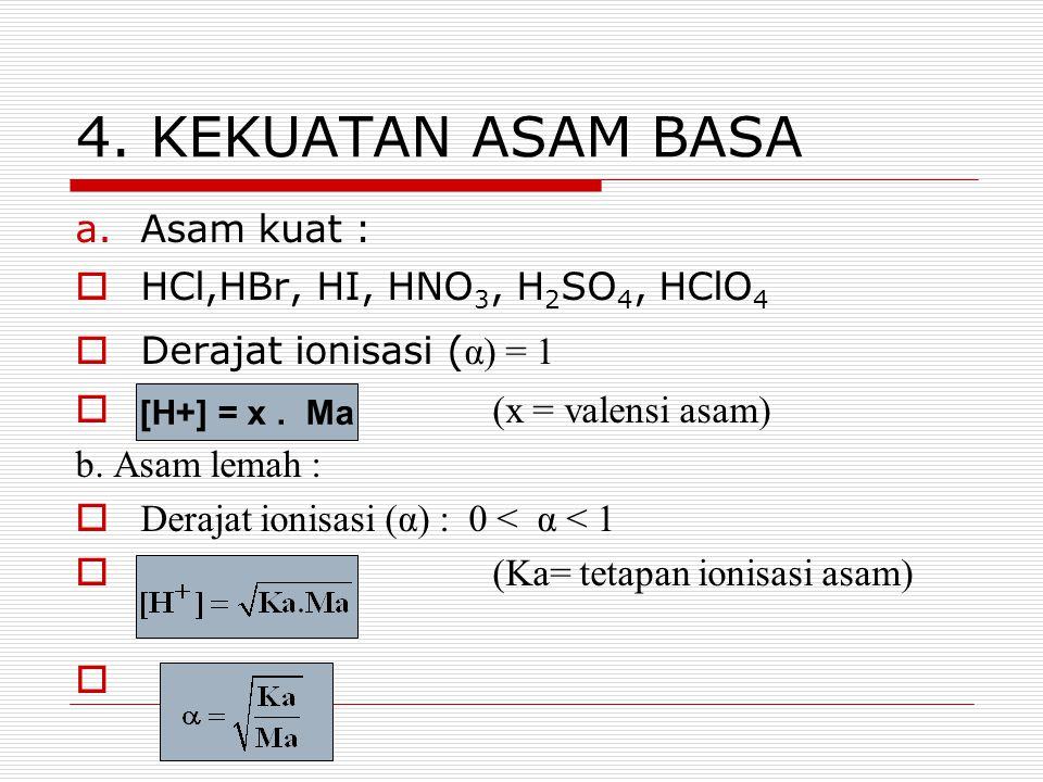 4. KEKUATAN ASAM BASA Asam kuat : HCl,HBr, HI, HNO3, H2SO4, HClO4