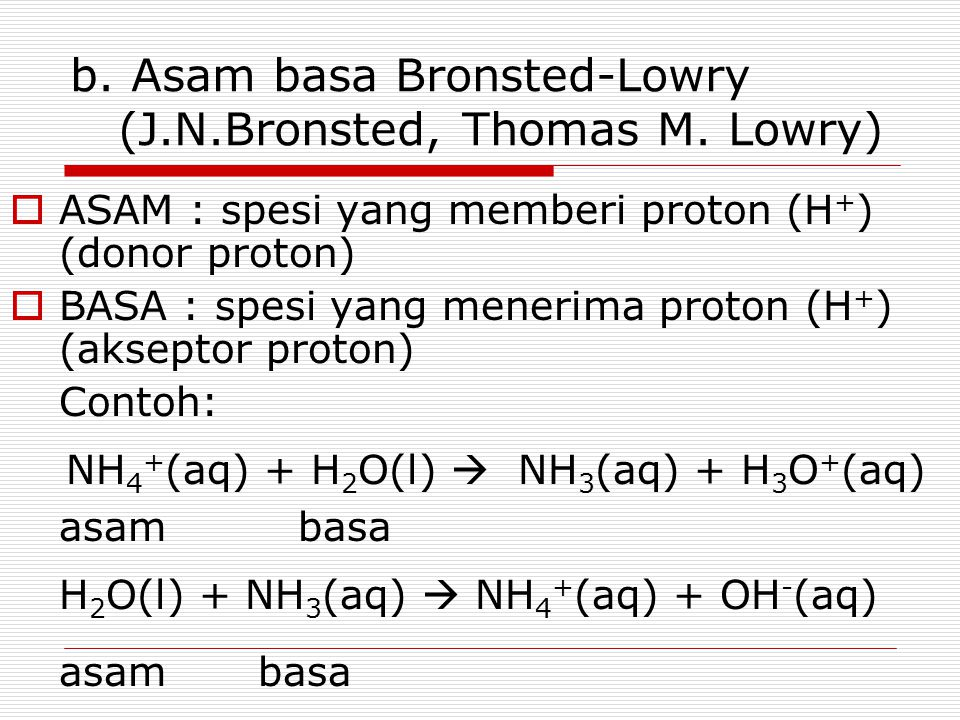 b. Asam basa Bronsted-Lowry (J.N.Bronsted, Thomas M. Lowry)
