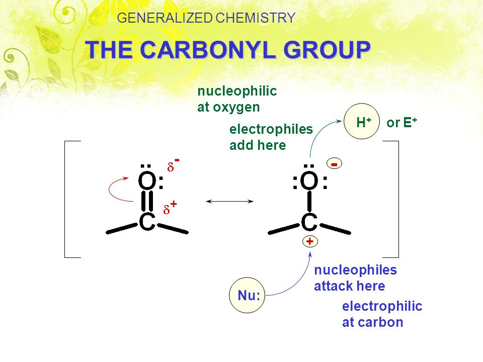 THE CARBONYL GROUP .. : - GENERALIZED CHEMISTRY nucleophilic at oxygen