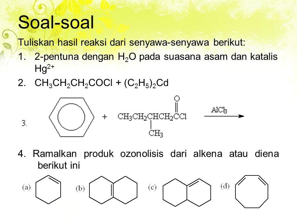 Soal-soal Tuliskan hasil reaksi dari senyawa-senyawa berikut: