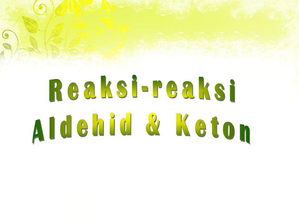 Reaksi-reaksi Aldehid & Keton