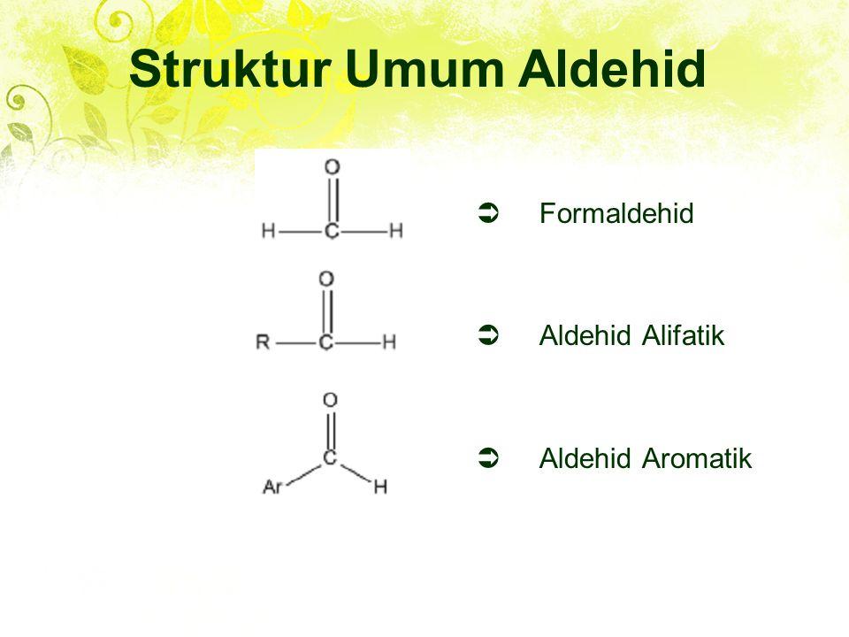Struktur Umum Aldehid Formaldehid Aldehid Alifatik Aldehid Aromatik