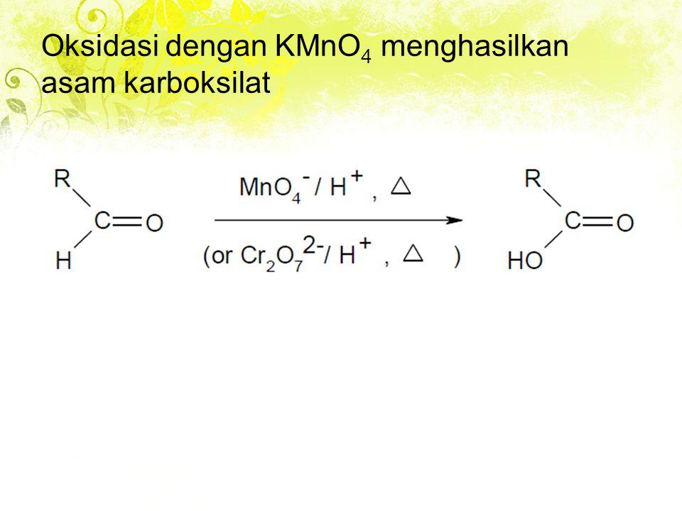 Oksidasi dengan KMnO4 menghasilkan asam karboksilat