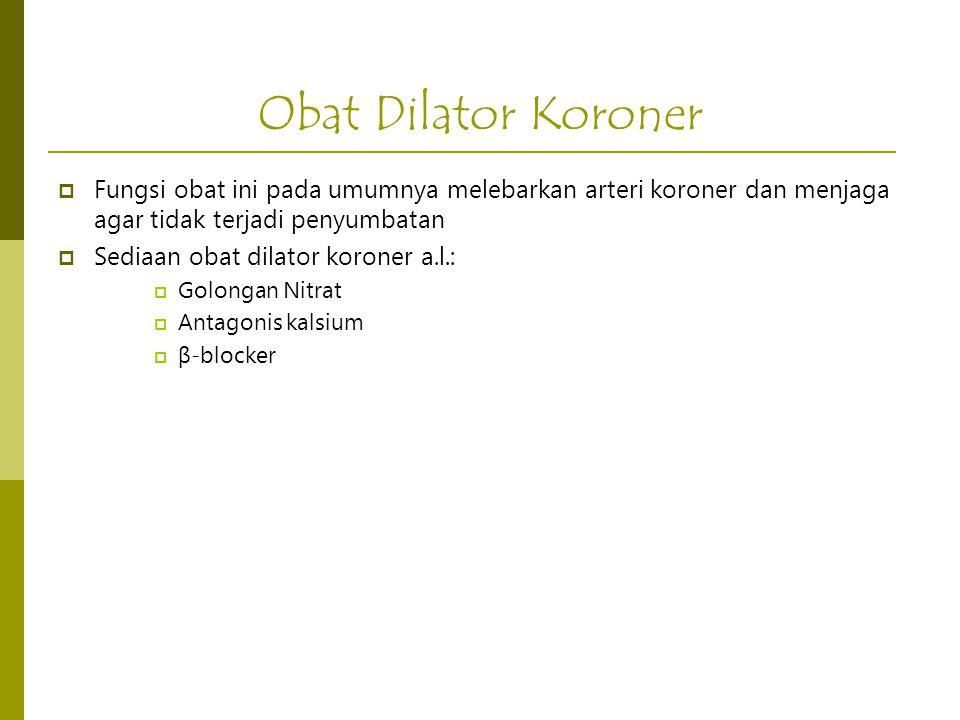 Obat Dilator Koroner Fungsi obat ini pada umumnya melebarkan arteri koroner dan menjaga agar tidak terjadi penyumbatan.
