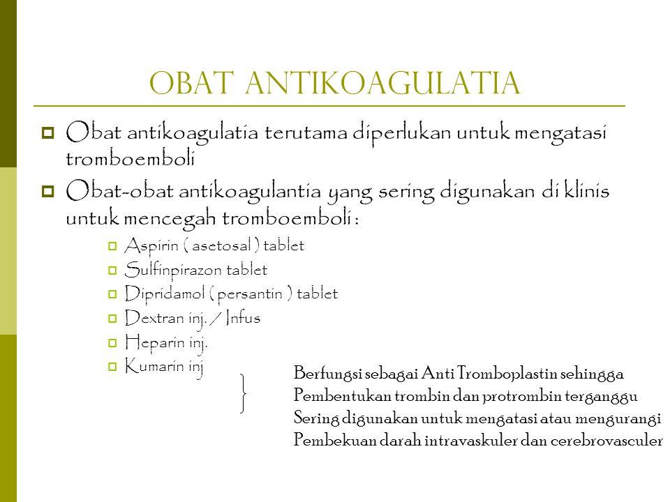 Obat Antikoagulatia Obat antikoagulatia terutama diperlukan untuk mengatasi tromboemboli.