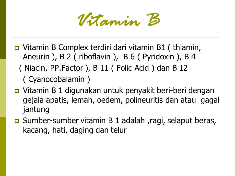Vitamin B Vitamin B Complex terdiri dari vitamin B1 ( thiamin, Aneurin ), B 2 ( riboflavin ), B 6 ( Pyridoxin ), B 4.