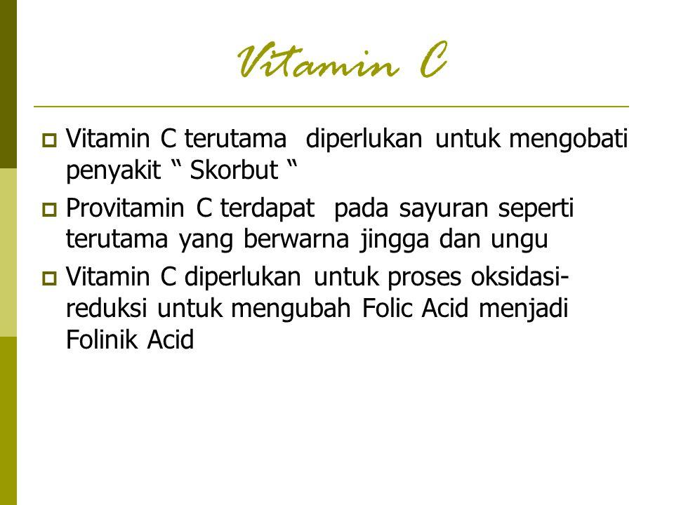 Vitamin C Vitamin C terutama diperlukan untuk mengobati penyakit Skorbut