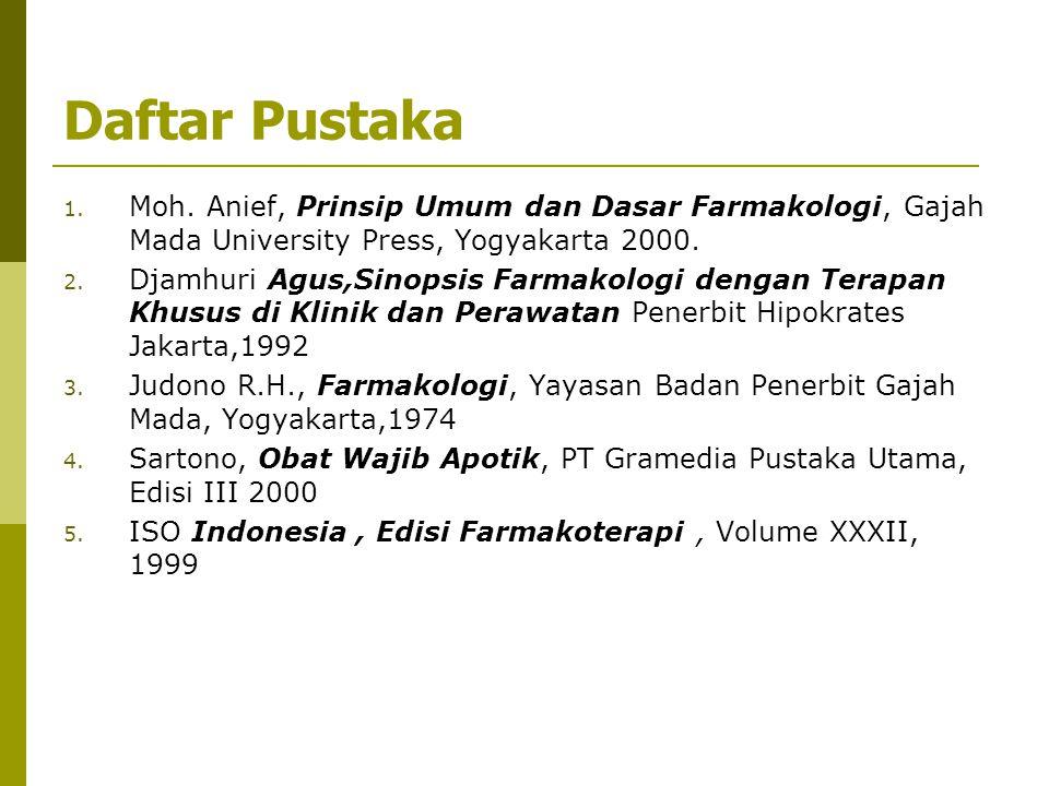 Daftar Pustaka Moh. Anief, Prinsip Umum dan Dasar Farmakologi, Gajah Mada University Press, Yogyakarta 2000.