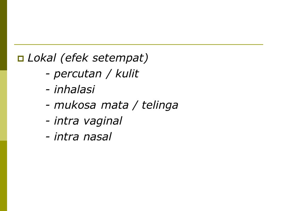 Lokal (efek setempat) - percutan / kulit. - inhalasi.