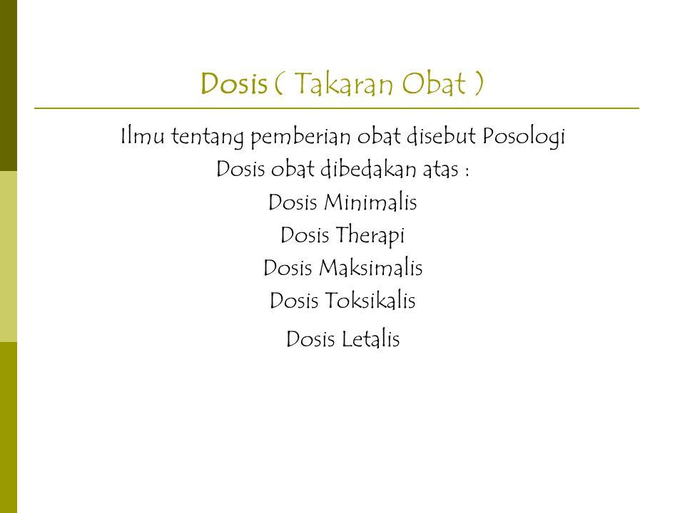 Dosis ( Takaran Obat ) Ilmu tentang pemberian obat disebut Posologi