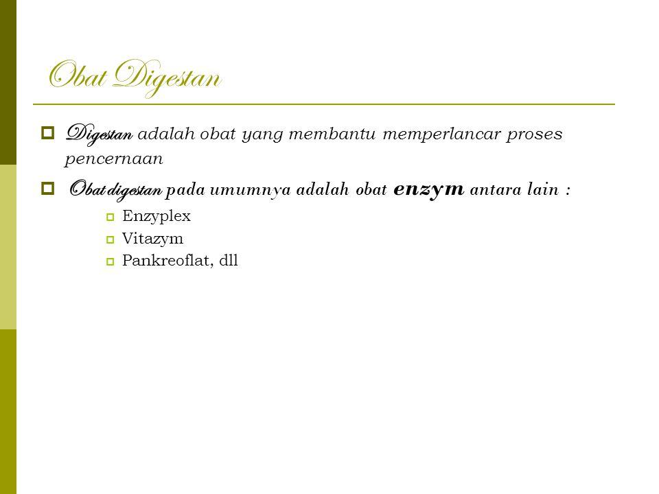 Obat Digestan Digestan adalah obat yang membantu memperlancar proses pencernaan. Obat digestan pada umumnya adalah obat enzym antara lain :