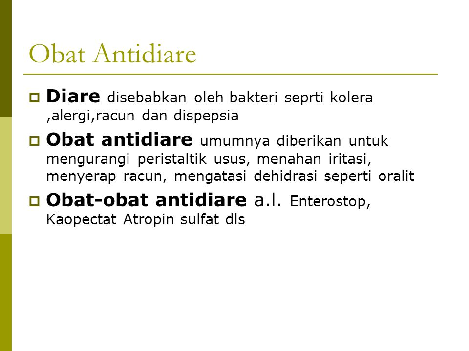 Obat Antidiare Diare disebabkan oleh bakteri seprti kolera ,alergi,racun dan dispepsia.