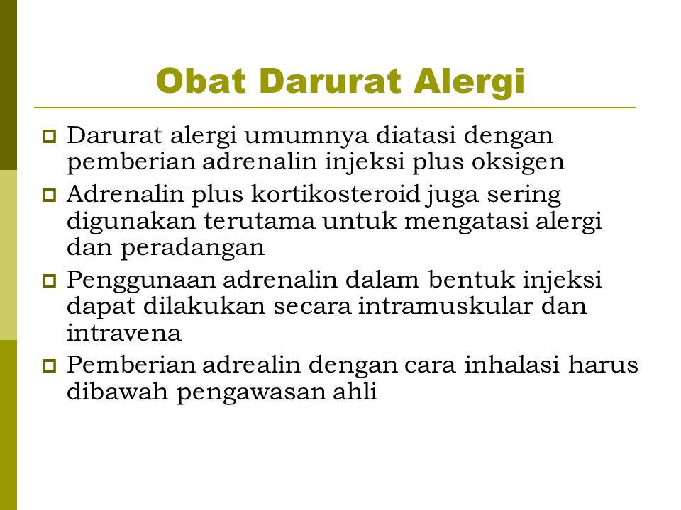 Obat Darurat Alergi Darurat alergi umumnya diatasi dengan pemberian adrenalin injeksi plus oksigen.