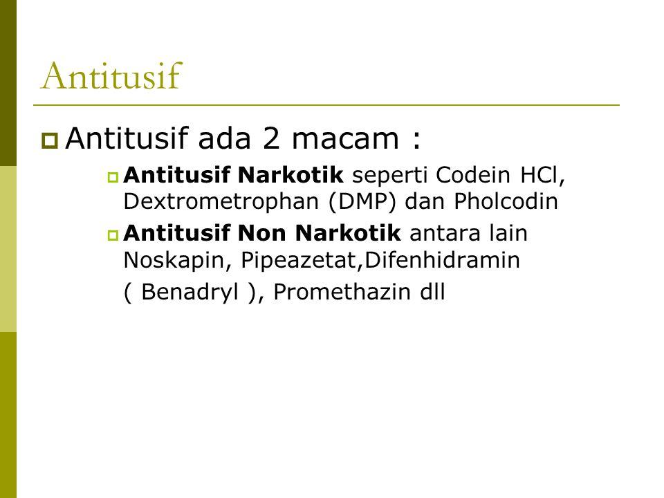 Antitusif Antitusif ada 2 macam :