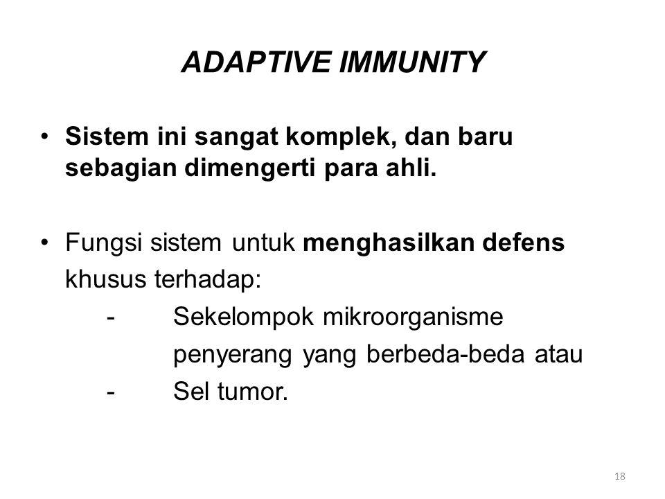 ADAPTIVE IMMUNITY Sistem ini sangat komplek, dan baru sebagian dimengerti para ahli. Fungsi sistem untuk menghasilkan defens.